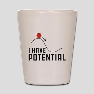 I Have Potential Shot Glass
