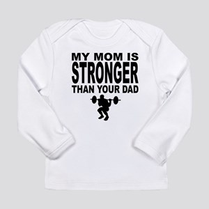 My Mom Is Stronger Than Your Dad Long Sleeve T-Shi