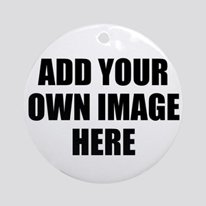 Add Your Own Image Round Ornament