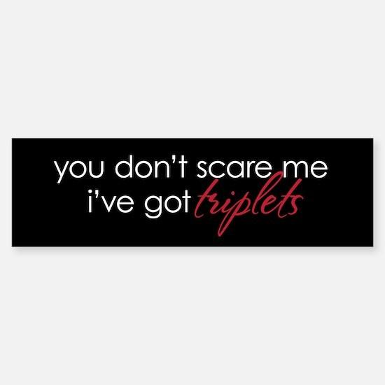 Scare Me Triplets - Bumper Bumper Bumper Sticker