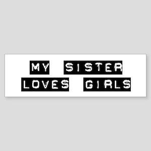 My Sister Loves Girls Bumper Sticker