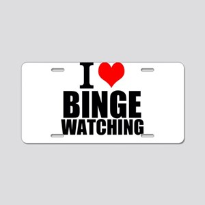 I Love Binge Watching Aluminum License Plate