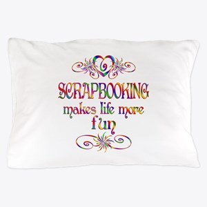 Scrapbooking More Fun Pillow Case