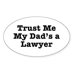 Trust Me My Dad's a Lawyer Oval Decal