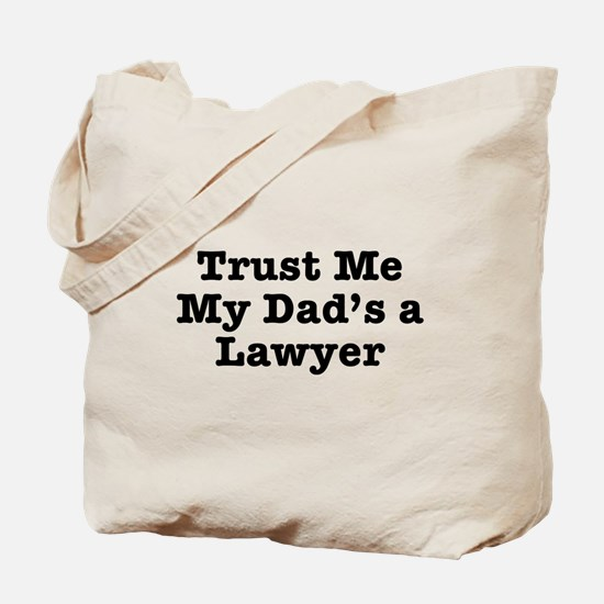 Trust Me My Dad's a Lawyer Tote Bag