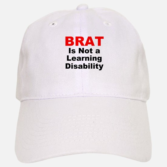 Brat Is Not A Learning Disability! Baseball Baseball Cap