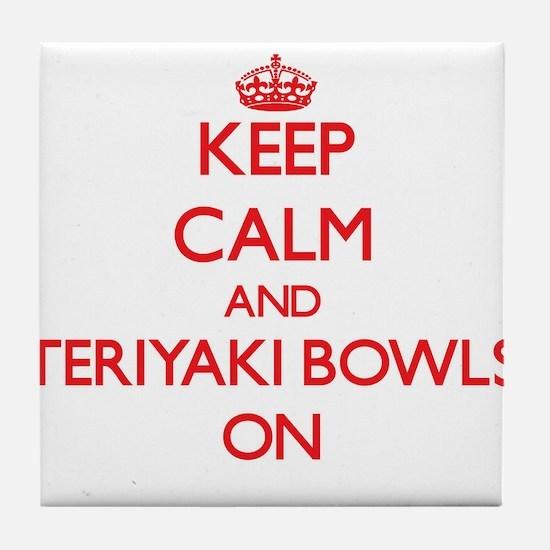 Keep Calm and Teriyaki Bowls ON Tile Coaster