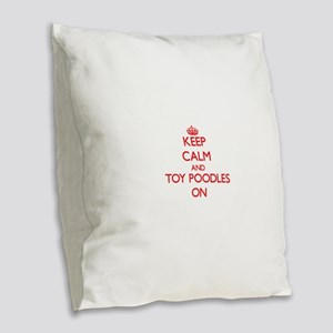 Keep Calm and Toy Poodles ON Burlap Throw Pillow