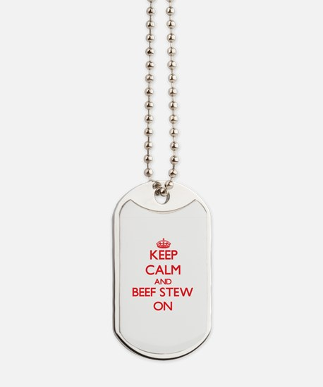 Keep Calm and Beef Stew ON Dog Tags
