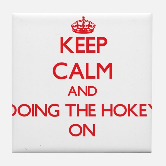 Keep Calm and Doing The Hokey ON Tile Coaster