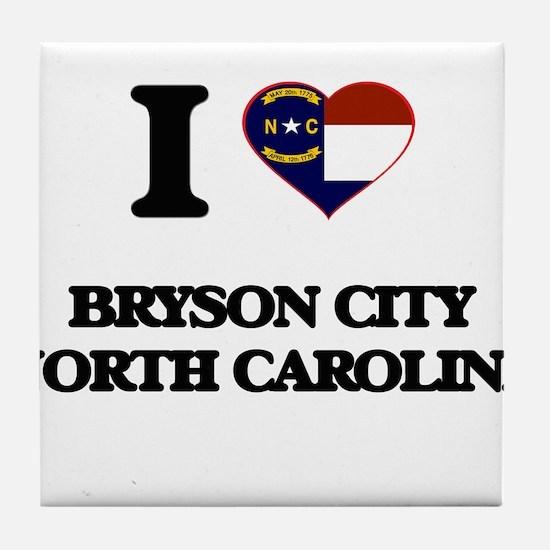 I love Bryson City North Carolina Tile Coaster