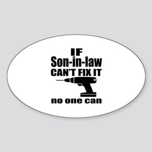 If Son-in-law Can Not Fix It No One Sticker (Oval)
