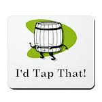 I'd Tap That! Mousepad