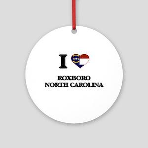 I love Roxboro North Carolina Ornament (Round)