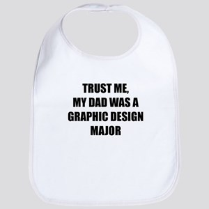 Trust Me My Dad Was A Graphic Design Major Bib