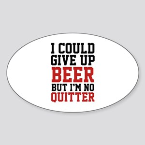 I Could Give Up Beer Sticker (Oval)