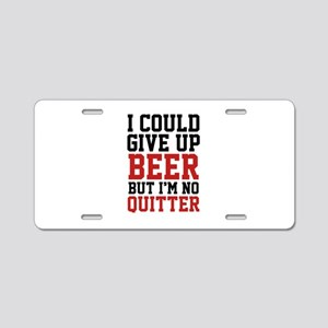 I Could Give Up Beer Aluminum License Plate