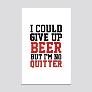 I Could Give Up Beer Mini Poster Print