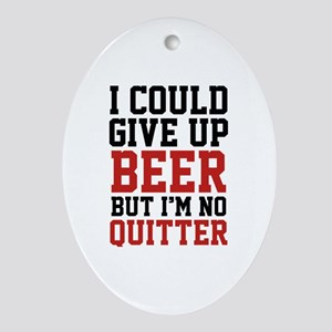 I Could Give Up Beer Ornament (Oval)