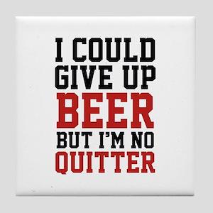 I Could Give Up Beer Tile Coaster