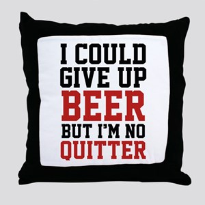 I Could Give Up Beer Throw Pillow