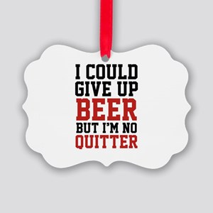 I Could Give Up Beer Picture Ornament
