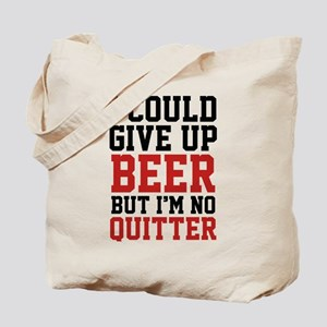 I Could Give Up Beer Tote Bag