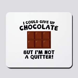 I Could Give Up Chocolate Mousepad