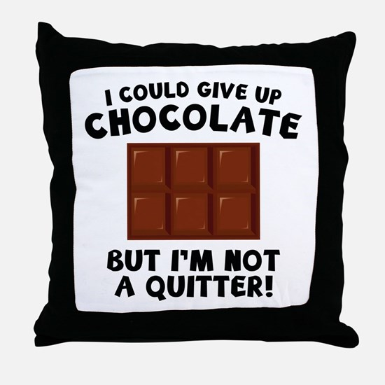 I Could Give Up Chocolate Throw Pillow