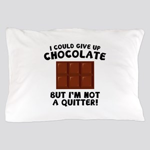I Could Give Up Chocolate Pillow Case