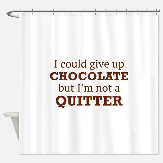 I Could Give Up Chocolate Shower Curtain