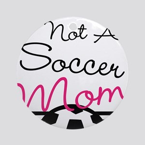 Not A Soccer Mom Ornament (Round)