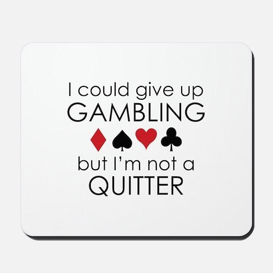 I Could Give Up Gambling Mousepad