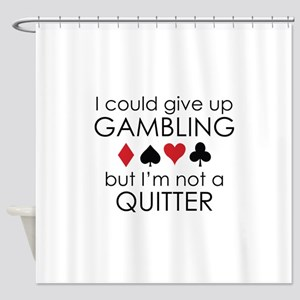 I Could Give Up Gambling Shower Curtain