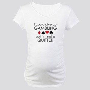 I Could Give Up Gambling Maternity T-Shirt