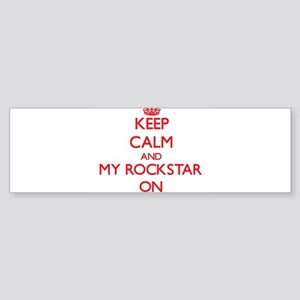 Keep Calm and My Rockstar ON Bumper Sticker
