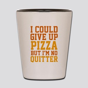 I Could Give Up Pizza Shot Glass