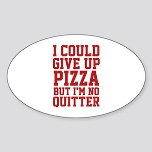 I Could Give Up Pizza Sticker (Oval)