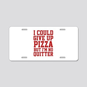 I Could Give Up Pizza Aluminum License Plate
