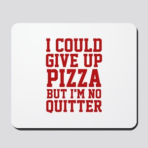 I Could Give Up Pizza Mousepad
