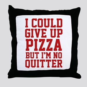 I Could Give Up Pizza Throw Pillow