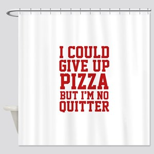 I Could Give Up Pizza Shower Curtain