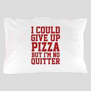 I Could Give Up Pizza Pillow Case