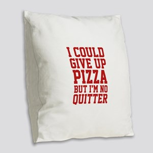 I Could Give Up Pizza Burlap Throw Pillow