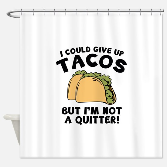 I Could Give Up Tacos Shower Curtain