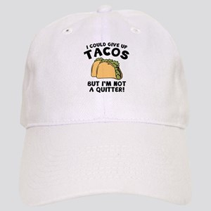 I Could Give Up Tacos Cap