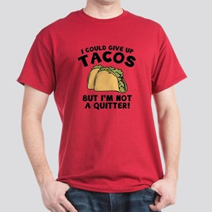 I Could Give Up Tacos Dark T-Shirt