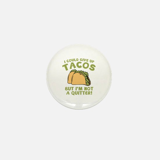I Could Give Up Tacos Mini Button