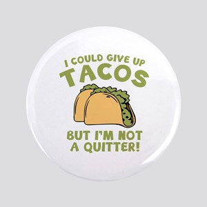 """I Could Give Up Tacos 3.5"""" Button"""