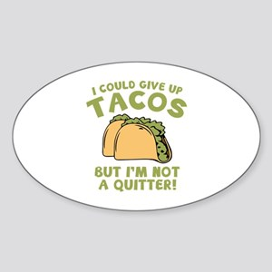 I Could Give Up Tacos Sticker (Oval)